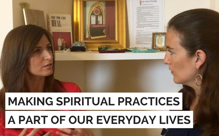 Making spiritual practices a part of our everyday lives