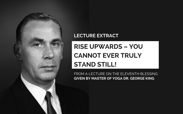 Rise upwards – you cannot ever truly stand still!